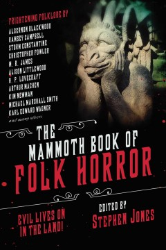 The Mammoth Book of Folk Horror : Evil Lives on in the Land!