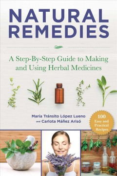 Natural Remedies : A Step-by-step Guide to Making and Using Herbal Medicines