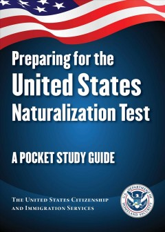 Preparing for the United States Naturalization Test : a pocket study guide / The United States Citizenship and Immigration Services.