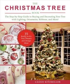 The Christmas Tree Book : The Step-by-step Guide to Buying and Decorating Your Tree With Lighting, Ornaments, Ribbons, and More!