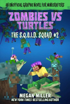 The S.Q.U.I.D. squad. an unofficial graphic novel for Minecrafters / #2, Zombies vs. turtles :