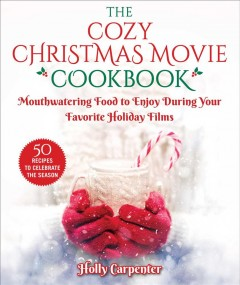 The countdown to a cozy christmas cookbook An Unofficial Cookbook for Fans of Hallmark Movies / Holly Carpenter