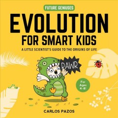 Evolution for Smart Kids : A Little Scientist's Guide to the Origins of Life