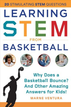 Learning STEM from basketball : why does a basketball bounce? and other amazing answers for kids!