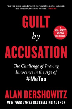 Guilt by accusation : the challenge of proving innocence in the age of #metoo Alan Dershowitz.