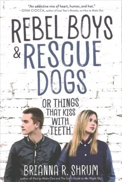 Rebel Boys and Rescue Dogs : Or, Things That Kiss With Teeth