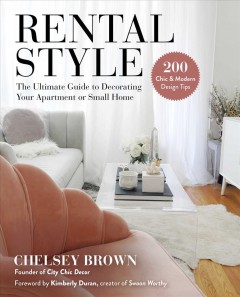 Rental Style : The Ultimate Guide to Decorating Your Apartment or Small Home