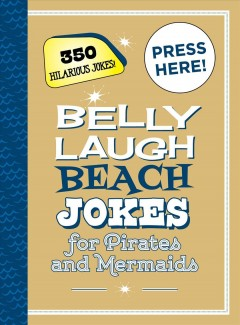 Belly laugh beach jokes for pirates and mermaids : 350 hilarious jokes! / [illustrations by Alex Paterson].