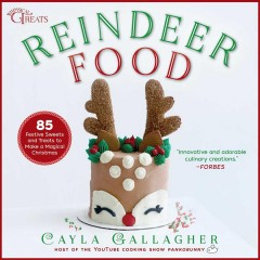 Reindeer food : 85 festive sweets and treats to make a magical Christmas