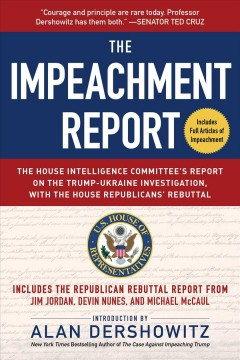The Impeachment Report : The House Intelligence Committee's Report on the Trump-ukraine Investigation, With the House Republicans' Rebuttal