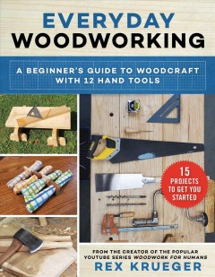 Everyday woodworking : a beginners's guide to woodcraft with 12 hand tools
