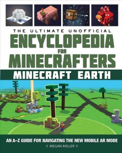 The Ultimate Unofficial Encyclopedia for Minecrafters Minecraft Earth : An Aئz Guide to Unlocking Incredible Adventures, Buildplates, Mobs, Resources, and Mobile Gaming Fun