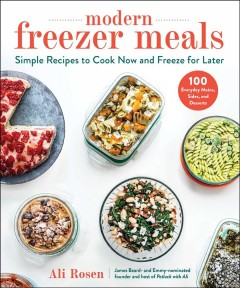 Modern freezer meals : simple recipes to cook now and freeze for later Ali Rosen, James Beard- and Emmy-nominated founder and host of Potluck with Ali.