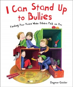 I can stand up to bullies : finding your voice when others pick on you