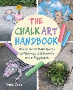 The chalk art handbook : how to create masterpieces on driveways and sidewalks and in playgrounds