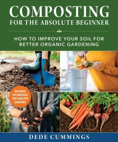 Composting for the Absolute Beginner : How to Improve Your Soil for Better Organic Gardening