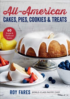 All-American cakes, pies, cookies & treats : 60 simple & traditional sweets / Roy Fares ; photography Wolfgang Kleinschmidt ; translated by Christian Gullette.