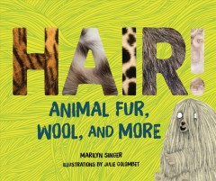 Hair! : animal fur, wool, and more / Marilyn Singer ; illustrated by Julie Colombet.