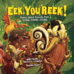 Eek, You Reek! : Poems About Animals That Stink, Stank, Stunk