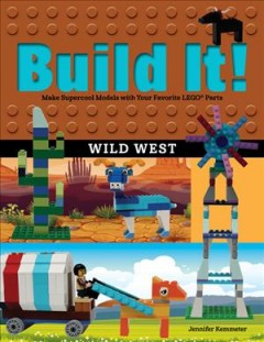 Build It! Wild West : Make Supercool Models With Your Favorite Lego Parts