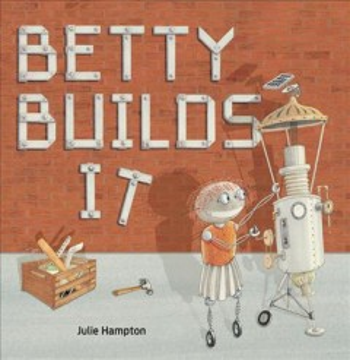 Betty builds it / Julie Hampton.