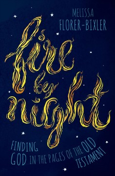 Fire by night : finding God in the pages of the Old Testament