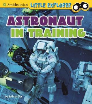 Astronaut in training / by Kathryn Clay.