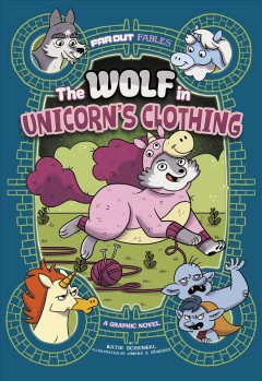 The wolf in unicorn's clothing : a graphic novel