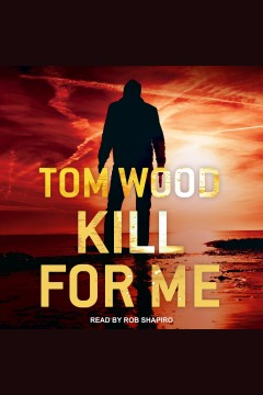 Kill for me [electronic resource] / Tom Wood.