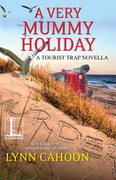 A Very Mummy Holiday : a tourist trap novella Lynn Cahoon.