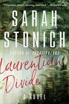 Laurentian divide : a novel / Sarah Stonich.