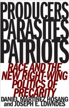 Producers, parasites, patriots : race and the new right-wing politics of precarity