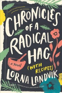 Chronicles of a radical hag (with recipes) : a novel / Lorna Landvik.
