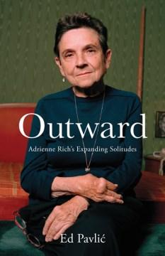 Outward : Adrienne Rich's expanding solitudes