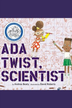 Ada Twist, scientist [electronic resource] / by Andrea Beaty ; illustrated by David Roberts.