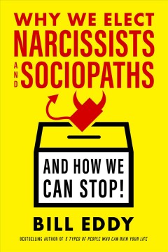 Why we elect narcissists and sociopaths : and how we can stop!