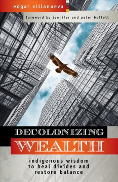 Decolonizing wealth : indigenous wisdom to heal divides and restore balance