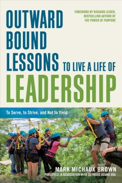 Outward bound lessons to live a life of leadership : to serve, to strive, and not to yield