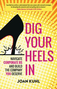 Dig your heels in : navigate corporate bs and build the company you deserve