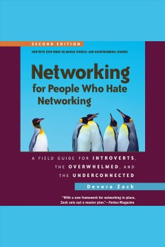 Networking for People Who Hate Networking : A Field Guide for Introverts, the Overwhelmed, and the Underconnected [electronic resource] / Devora Zack.