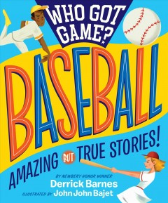Who Got Game?! Baseball : Amazing but True Stories!