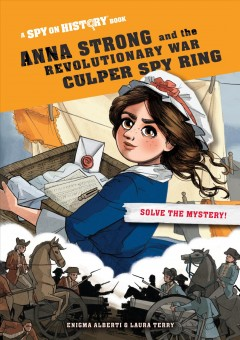 Anna Strong and the Revolutionary War Culper Spy Ring : Library Edition