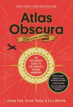 Atlas Obscura : an explorer's guide to the world's hidden wonders Joshua Foer, Dylan Thuras & Ella Morton.