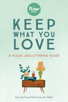 Keep What You Love : A Visual Decluttering Guide