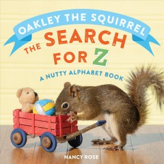 Oakley the squirrel : the search for Z: a nutty alphabet book