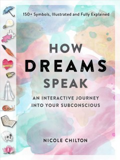 How Dreams Speak : An Interactive Journey into Your Subconscious (150+ Symbols, Illustrated and Fully Explained)