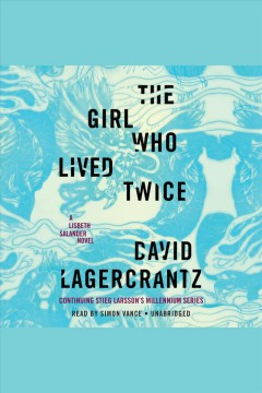The girl who lived twice [electronic resource] : Millennium Series, Book 6 / David Lagercrantz
