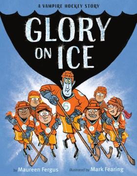 Glory on Ice : A Vampire Hockey Story