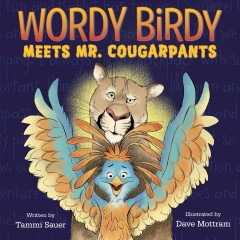 Wordy Birdy meets Mr. Cougarpants / written by Tammi Sauer ; illustrated by David Mottram.