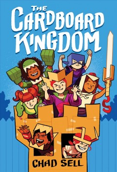 The cardboard kingdom by Chad Sell ; [with contributions by Jay Fuller, David DeMeo, Katie Schenkel, Manuel Betancourt, Molly Muldoon, Vid Alliger, Cloud Jacobs, Michael Cole, and Barbara Perez Marquez].